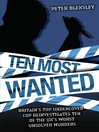 Ten Most Wanted (eBook): Britain&#39;s Top Undercover Cop Reinvestigates Ten of the UK&#39;s Worst Unsolved Murders